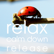 Relax. Calm down. Release.